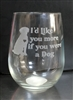 I'd Like you more if you were a Dog Wine glass