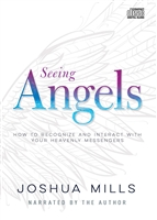 Seeing Angels: How to Recognize and Interact With Your Heavenly Messengers - Joshua Mills (Audio Book)
