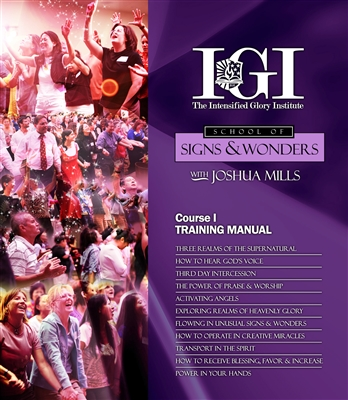 Intensified Glory Institute ® - School of Signs and Wonders, Course One  - Joshua Mills (Training Manual/Workbook)