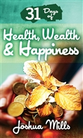 31 Days of Health, Wealth & Happiness - Joshua Mills (Book)
