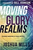 Moving in Glory Realms: Exploring Dimensions of Divine Presence - Joshua Mills (Book)