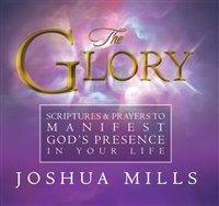 The Glory: Scriptures & Prayers to Manifest God's Presence In Your Life - Joshua Mills (Book)