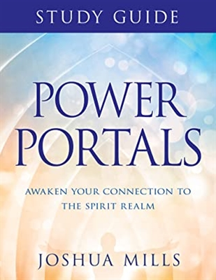 Power Portals: Awaken Your Connection to the Spirit Realm - Joshua Mills (Study Guide)