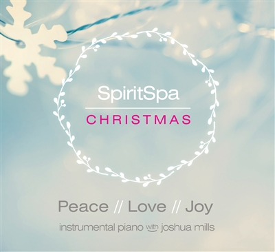 SpiritSpa Christmas: Peace // Love // Joy - Joshua Mills (CD)