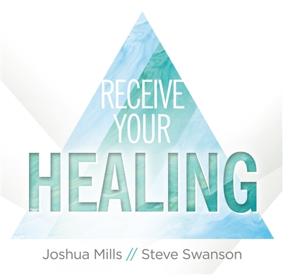 Receive Your Healing - Joshua Mills (CD)