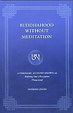 Buddhahood Without Meditation by Dudjom Lingpa