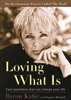 Loving What Is: Four Questions That Can Change Your Life by Byron Katie and Stephen Mitchell