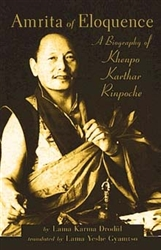Amrita of Eloquence: A Biography of Khenpo Karthar Rinpoche by Lama Karma Drodul