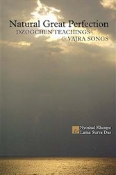 Natural Great Perfection: Dzogchen Teachings and Vajra Songs by Nyoshul Khenpo Rinpoche