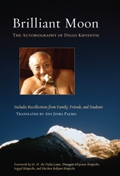 Brilliant Moon: The Autobiography of Dilgo Khyentse translated by Ani Jinba Palmo