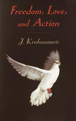 Freedom, Love, and Action by Jiddu Krishnamurti