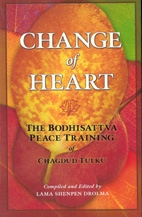Change of Heart: The Bodhisattva Peace Training of Chagdud Tulku Rinpoche compiled by Lama Shenpen Drolma