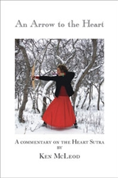 An Arrow to the Heart: A Commentary on the Heart Sutra by Ken McLeod