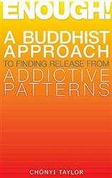 Enough! A Buddhist Approach to Finding Release from Addictive Patterns by Chonyi Taylor