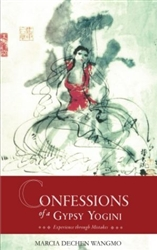 Confessions of a Gypsy Yogini: Experience through Mistakes by Marcia Dechen Wangmo
