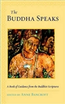 The Buddha Speaks: A Book of Guidance from the Buddhist Scriptures edited by Anne Bancroft