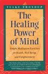 The Healing Power of Mind: Simple Meditation Exercises for Health, Well-Being, and Enlightenment by Tulku Thondup