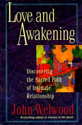 Love and Awakening: Discovering the Sacred Path of Intimate Relationship by John Welwood