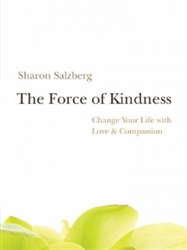 The Force of Kindness, Change Your Life with Love & Compassion by Sharon Salzberg