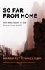 So Far From Home, by Margaret Wheatley Delivery by August 20th.
