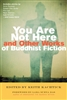 You Are Not Here, edited by Keith Kachtick