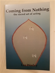 Coming from Nothing, the sacred art of acting, by Lee Worley