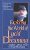 Exploring the World of Lucid Dreaming, by LaBerge and Rheingold