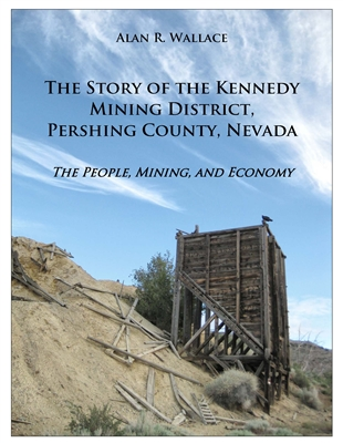 The story of the Kennedy mining district, Pershing County, Nevada: The people, mining, and economy