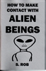 HOW TO MAKE CONTACT WITH ALIEN BEINGS