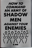 HOW TO COMMAND AN ARMY OF SHADOW MEN AGAINST YOUR ENEMIES