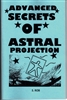 ADVANCED SECRETS OF ASTRAL PROJECTION book