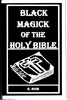 BLACK MAGICK OF THE HOLY BIBLE