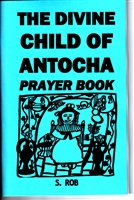 THE DIVINE CHILD of Antocha Prayer Book S. Rob occult magick