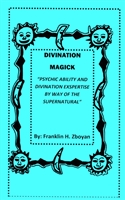 "Divination Magick Book ""Psychic ability and divination by way of the supernatural"""