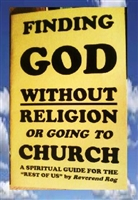 "Finding God Without Religion or going to church ""A spiritual guide for the ""rest of us"""