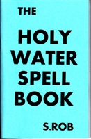 THE HOLY WATER SPELLBOOK by S. Rob occult