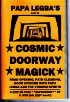 Papa Legba's book of COSMIC DOORWAY MAGICK S. Rob's 500th BOOK!!!!