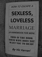 How to Escape a sexless, and loveless Marriage (A handbook for men) This is the book your wife does not what you to know about!