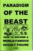 "paradigm of the beast ""How to become a world famous occult figure:"