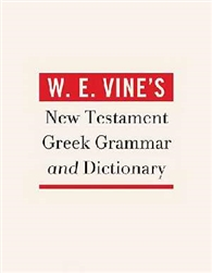 W. E. Vine's New Testament Greek Grammar & Dictionary: 9781418546434