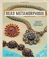 Bead Metamorphosis - Exquisite Jewelry from Custom Components - Lisa Kan