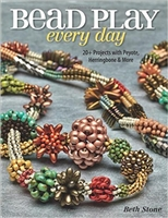 Bead Play Every Day: 20+ Projects with Peyote, Herringbone, and More - Beth Stone