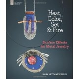 Heat, Color, Set & Fire - Surface Effects for Metal Jewelry - Mary Hettmansperger