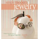 Simply Modern Jewelry - Designs from the Editor of Stringing Magazine, Danielle Fox
