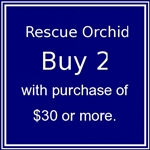 2 Rescue Orchid with purchase of $30 or more.