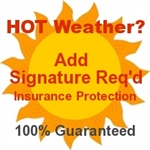 Hot Weather? Signature Req'd Insurance - 100% Guaranteed