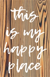 """This is my Happy Place"" Wood Plank Size: 5 1/2"" t x 10"" w x 3/4"" d"