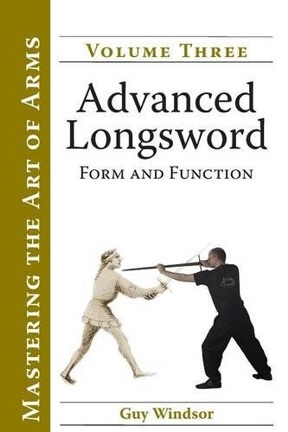 Advanced Longsword: Form and Function Vol. 3 by Guy Windsor