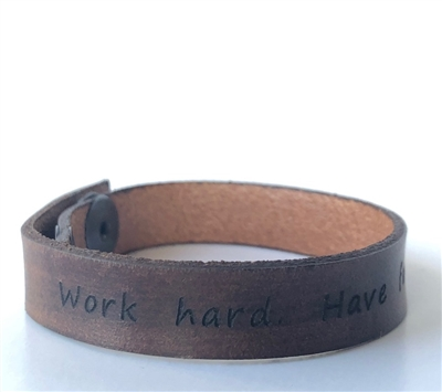 Work hard. Have fun. I love you. -- Leather Adjustable Snap Closure Bracelet Cuff