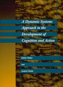 A Dynamic Systems Approach to the Development of Cognition and Action Book, Esther Thelen